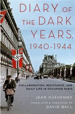Diary of the Dark Years, 1940-1944: Collaboration, Resistance, and Daily  Life in Occupied Paris, by Jean Guéhenno